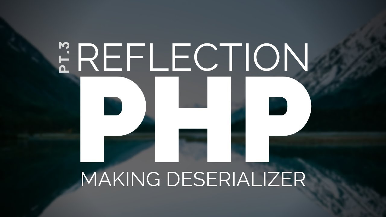 Making a Serializer (Deserializing into Objects) in PHP pt.3