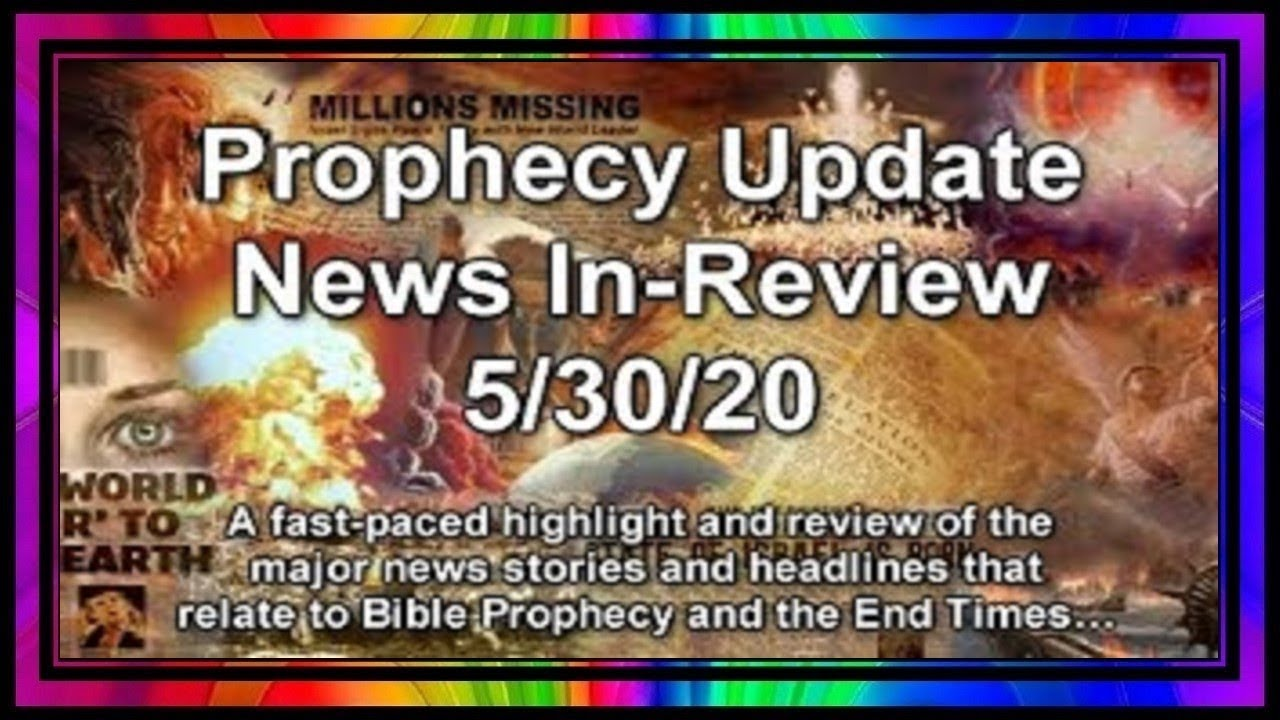 Prophecy Update End Times News Headlines ~ 5/30/20.