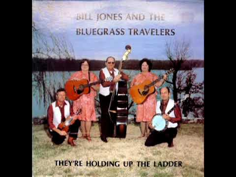 They're Holding Up The Ladder [1982] - Bill Jones & The Bluegrass Travelers