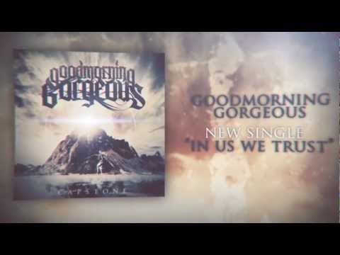 Goodmorning, Gorgeous - In Us We Trust (Official Lyric Video)