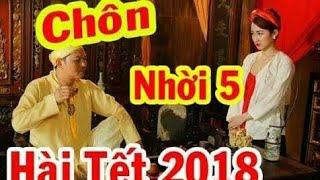 Hài Tết 2018 | Chôn Nhời 5 - Quang Thắng, Quốc Anh | Hài Mới Nhất