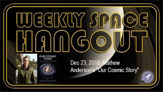 Weekly Space Hangout - Dec 23, 2016: Mathew A...