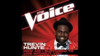 "Trevin Hunte: ""How I Was Supposed To Live Without You"" - The Voice (Studio Version)"