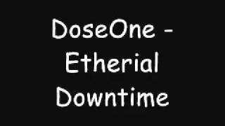 DoseOne - Etherial Downtime