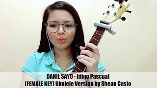 DAHIL SAYO - Iñigo Pascual (Female Key) | Ukulele Cover with Chords by Shean Casio
