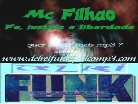 MC FILHAO - FE JUSTIÇA E LIBERDADE (WWW.DELREIFUNK.PALCOMP3.COM)