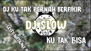 Dj Kau Tak Pernah Berfikir ( Ku Tak Bisa ) Slow Dj Remix Viral 2020 Tiktok