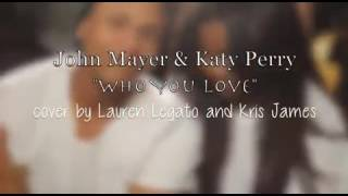 Who you love video cover by lauren legato and kris james
