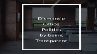 Dismantle Office Politics by being Transparent