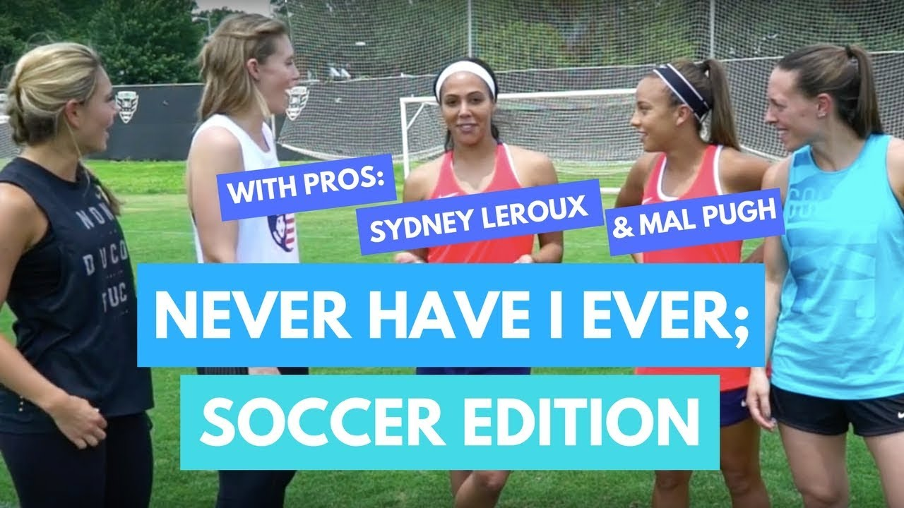 Never Have I Ever (Soccer Edition) Feat  Sydney Leroux and Mal Pugh