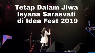 Tetap Dalam Jiwa - Isyana Sarasvati di Idea Fest 2019 Jakarta Convention Center