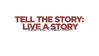 Andrew Shearman - Tell the Story: Live a Story