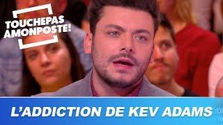 Quelle est l'addiction de Kev Adams ?