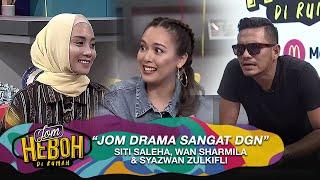 Jom Drama Sangat dgn Siti Saleha, Wan Sharmila & Syazwan Zulkifli | Jom Heboh Di Rumah