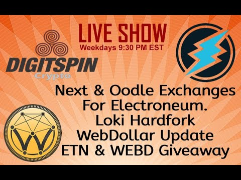 ETN Electroneum, Webdollar, Loki Coin Hardfork, Next & Oodle Exchanges, NanoPool Crypto Giveaway