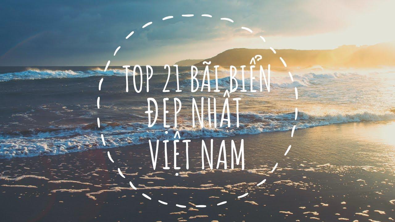 Top 21 bãi biển đẹp đến Mê Lòng người ở Việt Nam – Nơi trốn nóng tuyệt vời nhất mùa hè này.