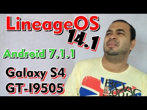ROM LineageOS 14.1 Android 7.1.1 Galaxy S4 GT-I9505