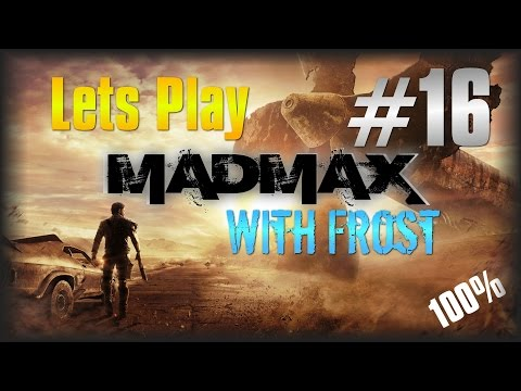 Lets Play MAD MAX #16 - Oil Pump Camps [100% Jeets Area]