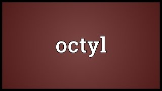 Octyl Meaning