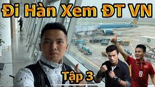 Thử Thách Bóng Đá đi Hàn Quốc Xem Bùi Tiến Dũng , Quang Hải , Công Phượng và ĐT Việt Nam tập 3