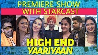 High End Yaariyaan | Premiere show with Starcast | Ranjit Bawa | Ninja