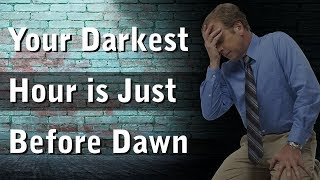 YOUR DARKEST HOUR IS JUST BEFORE DAWN