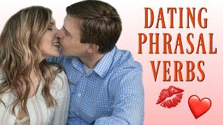 Helpful Dating Phrasal Verbs about Love & Relationships 💖
