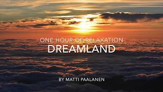 Relaxing Background Music - Dreamland - one hour of beautiful background music