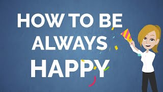 Abraham Hicks ~ How To Be Always HAPPY
