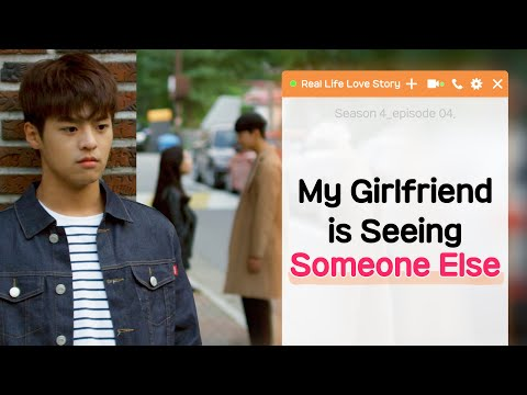 Girlfriend is dating someone else