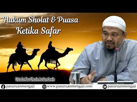 Hukum Sholat & Puasa Ketika Safar | Ustadz Abu Ghozie As-Sundawie
