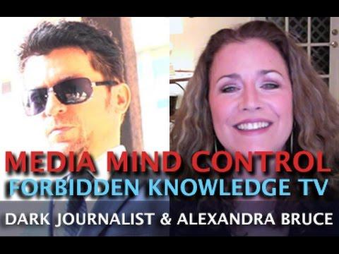 MEDIA MIND CONTROL & FORBIDDEN KNOWLEDGE TV - DARK JOURNALIST & ALEXANDRA BRUCE!