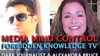 MEDIA MIND CONTROL & FORBIDDEN KNOWLEDGE TV - DARK JOURNALIST & ALEXANDRA BRUCE!