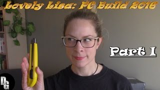 The Lovely Lisa: PC Build(Gaming Rig) 2016 ► Part 1: The Unboxing!