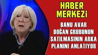 Banu Avar, Doğan Grubunun Satılmasının Arka Planını Anlatıyor.