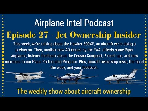 027 - The Hawker 800, Cessna Conquest Follow Up, 2 Meet Ups, New AD + More