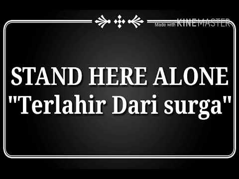 Stand Here Alone-Terlahir dari Surga (Lyric)