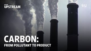 Carbon: From Pollutant to Product | Moving Upstream