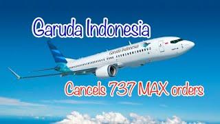 Garuda Indonesia Cancels 737 MAX Orders