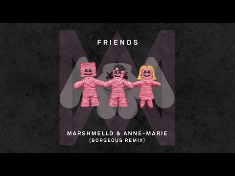 Marshmello & Anne-Marie - Friends (Borgeous Remix)