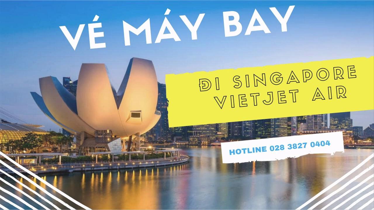 Vé máy bay đi Singapore Vietjet Air – GIÁ CỰC RẺ CHO HÈ 2019 – Hotline: 028 3827 0404
