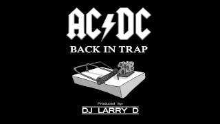 ACDC   Back In Trap (DJ Larry D Trap Remix)