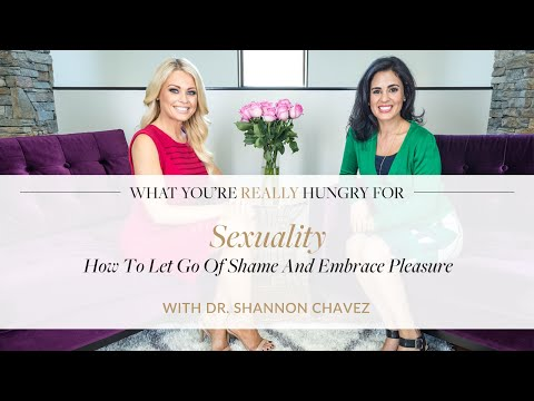 Sexuality: How To Let Go Of Shame And Embrace Pleasure with Dr. Shannon Chavez