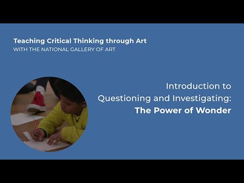 Teaching Critical Thinking through Art 4.1: Intro to Questioning & Investigating: Power of Wonder