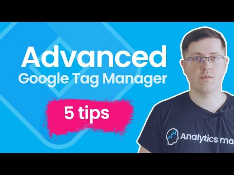 5 Advanced Google Tag Manager tips