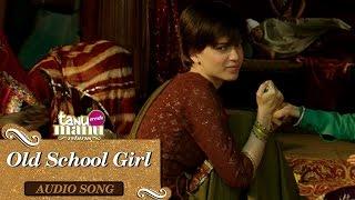Old School Girl | Full Audio Song | Tanu Weds Manu Returns