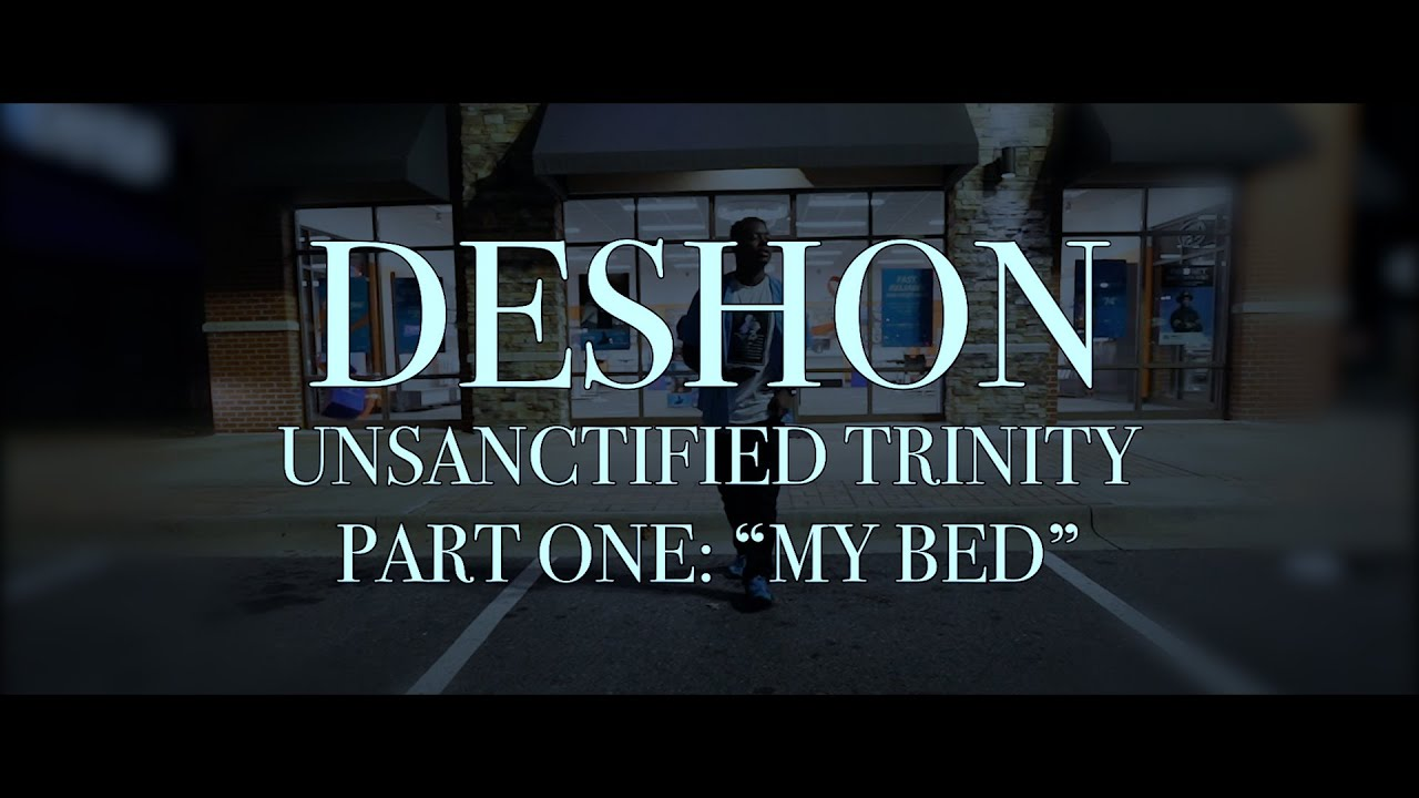 Deshon   Unsanctified Trinity   My Bed   Music Video