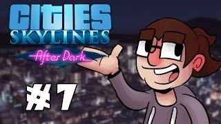 Cities: Skylines After Dark - Pre-Release Gameplay! - Ep. #7