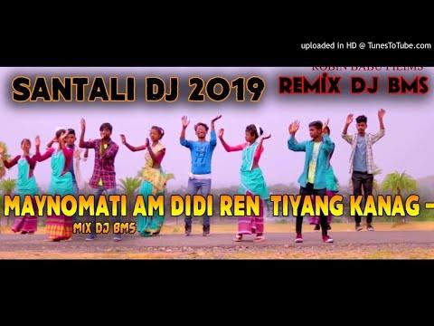 New Santali Dj Song 2019 | Maynomati Am Didi Ren  Tiyang Kanag -Full Dance Mix Dj Bms