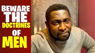 Beware The Doctrines of Men  By Bro Mark Obeng ( Debunking False Dreams )